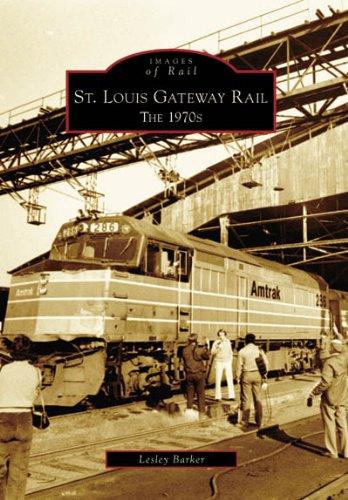 St. Louis Gateway Rail: The 1970's (MO) (Images of Rail)