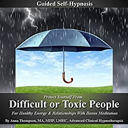 Protect Yourself from Difficult or Toxic People Guided Self-Hypnosis