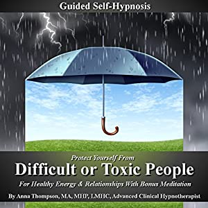 Protect Yourself from Difficult or Toxic People Guided Self-Hypnosis Speech