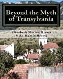 Beyond the Myth of Transylvania, Elizabeth Marton Brown, 1449930786