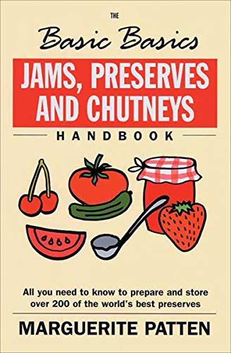 Jams, Preserves and Chutneys Handbook: All You Need to Know to Prepare and Storeover 200 of the World's Best Preserves