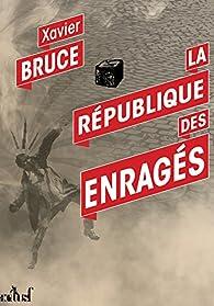 La République des Enragés par Xavier Bruce
