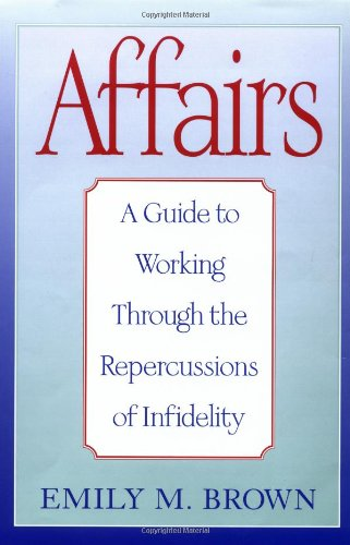 Affairs: A Guide to Working Through the Repercussions of Infidelity by Brand: Jossey-Bass