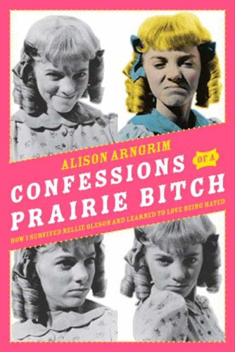 Confessions of a Prairie Bitch: How I Survived Nellie Oleson and Learned to Love Being Hated cover