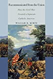img - for Excommunicated from the Union: How the Civil War Created a Separate Catholic America (The North's Civil War) book / textbook / text book