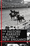 img - for The History of Harness Racing In New England book / textbook / text book