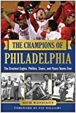 img - for The Champions of Philadelphia: The Greatest Eagles, Phillies, Sixers, and Flyers Teams book / textbook / text book