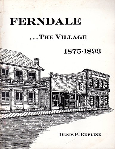 Ferndale... The Village 1875-1893