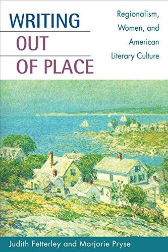 Writing out of Place: Regionalism, Women, and American Literary Culture