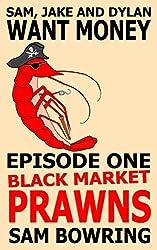 Sam, Jake and Dylan Want Money: Episode 1 - Black Market Prawns