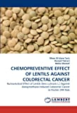 CHEMOPREVENTIVE EFFECT OF LENTILS AGAINST COLORECTAL CANCER: Nutraceutical Effect of Lentils (lens culinaris L.) Against Azoxymethane-Induced Colorectal Cancer in Fischer 344 Rats