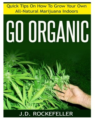 Go-Organic-Quick-Tips-On-How-to-Grow-Your-Own-All-Natural-Marijuana-Indoors