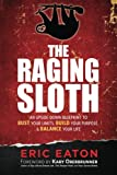 The Raging Sloth - An Upside-Down Blueprint to Bust Your Limits, Build Your Purpose, and Balance Your Life