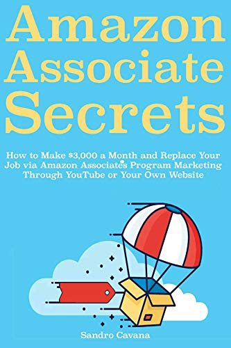 Amazon Associates Secrets: How to Make $3,000 a Month and Replace Your Job via Amazon Associates Program Marketing Through YouTube or Your Own Website (English Edition)