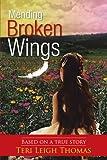 Mending Broken Wings, Teri Leigh Thomas, 1468598708