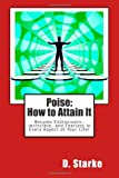 Poise: How to Attain It, D. Starke, 1495267598