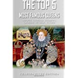 The Top 5 Most Famous Queens: Nefertiti, Cleopatra, Elizabeth I, Catherine the Great, and Queen Victoria