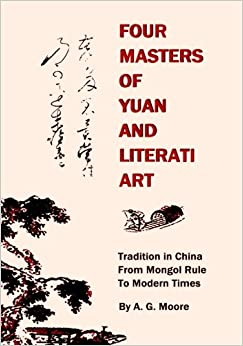 Book Four Masters of Yuan and Literati Art: Tradition in China from Mongol Rule to Modern Times
