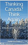 Thinking Canada? Think Again.: A Newcomer's Reflection