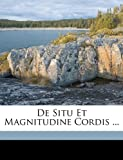 De Situ Et Magnitudine Cordis  (German Edition), Carl Adolf Christian Jacob Gerhardt, 1149733896