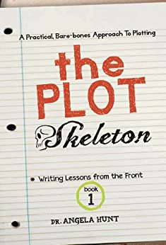 The Plot Skeleton (Writing Lessons from the Front Book 1) by [Hunt, Angela]