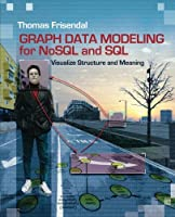 Graph Data Modeling for NoSQL and SQL: Visualize Structure and Meaning Front Cover