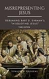 "MISREPRESENTING JESUS: Debunking Bart D. Ehrman's ""Misquoting"