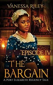 The Bargain (A Port Elizabeth Regency Tale: Season One Book 4) by [Riley, Vanessa]