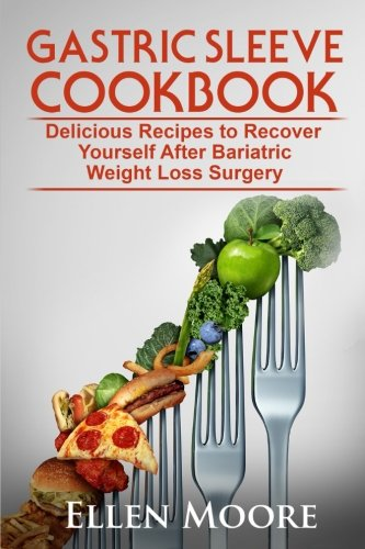 Gastric Sleeve Cookbook: Delicious Recipes to Recover Yourself After Bariatric Weight Loss Surgery (Gastric Sleeve Cookbook, Bariatric Cookbook, ... Bypass Cookbook, Gastric Sleeve) (Volume 1)