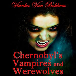 Chernobyl's Vampires and Werewolves Audiobook