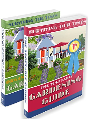 Gardener: Surviving Our Times: Vegetable Gardener Guide (Two Book Set)