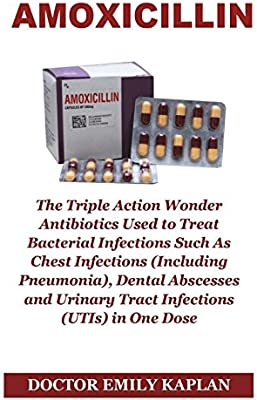 Amoxicillin: The Triple Action Wonder Antibiotic Used To