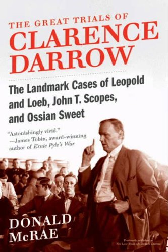 The Great Trials of Clarence Darrow: The Landmark Cases of Leopold and Loeb, John T. Scopes, and Ossian Sweet cover