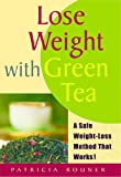 Lose Weight With Green Tea: A Safe Weight-Loss Method That Works!