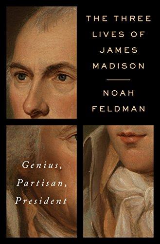 The Three Lives of James Madison: Genius, Partisan, President (Partisans Model)