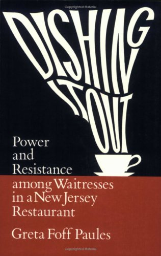 Dishing It Out: Power and Resistance Among Waitresses in a New Jersey Restaurant (Women In The Political Economy)