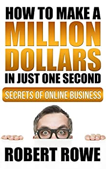 how to make a million dollars in just one second secrets of online business ebook. Black Bedroom Furniture Sets. Home Design Ideas