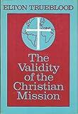 Validity of the Christian Mission, Elton Trueblood, 0060687401