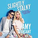 Slightly Stalky: A Romantic Comedy Walks into a Bar...: Slightly Series, Book 1 Audiobook by Amy Vansant Narrated by Christa Lewis