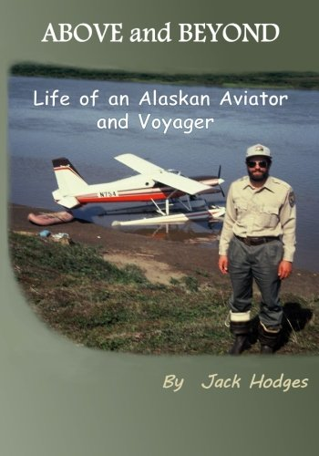 Above and Beyond: Life of an Alaskan Aviator and - Aviator Wild Adventures