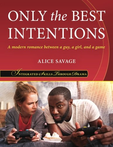 Only the Best Intentions: A modern romance between a guy, a girl, and a game (Integrated Skills Through Drama) (Volume 2) by Alphabet Publishing