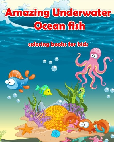 Amazing Underwater Ocean Fish Coloring Books For Kids: Life Under The Sea: Ocean Kids Coloring Book (Super Fun Coloring Books For Kids) (coloring books for kids ages 4 - 8) (Volume 1)