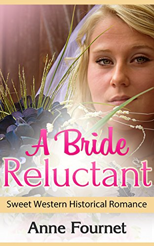 Historical Western Romance: A Bride Reluctant (Sweet Western Historical Romance) (Inspirational Western Historical Romance)