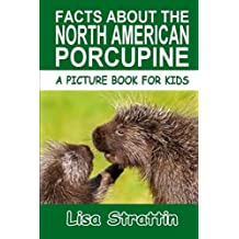 Facts About The North American Porcupine (A Picture Book For Kids, Vol 120)