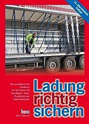 Ladung richtig sichern: Das praxisgerechte Handbuch für Fahrer mit Grundlagen, Tipps, Checklisten und vielen Beispielen