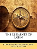 img - for [(The Elements of Latin)] [Author: Clifford Herschel Moore] published on (January, 2010) book / textbook / text book