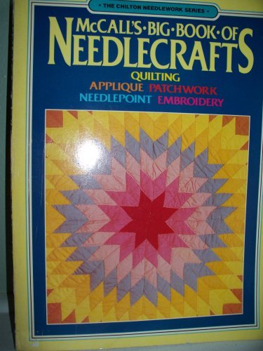 (McCall's Big Book of Needlecrafts: Quilting, Applique, Patchwork, Needlepoint, Embroidery (The Chilton needlework series) by McCall's Needlework & Crafts (1982-10-02))