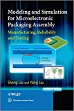 img - for Modeling and Simulation for Microelectronic Packaging Assembly: Manufacturing, Reliability and Testing book / textbook / text book