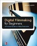 Digital Filmmaking for Beginners, Michael Hughes, 0071791361