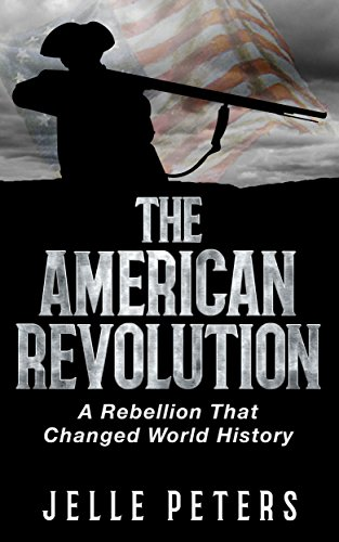 The American Revolution: A Rebellion That Changed World